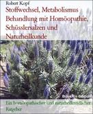 Robert Kopf: Stoffwechsel, Metabolismus Behandlung mit Homöopathie, Schüsslersalzen und Naturheilkunde