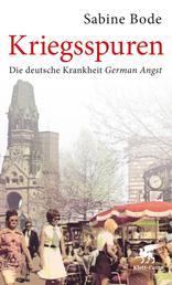 Kriegsspuren - Die deutsche Krankheit German Angst