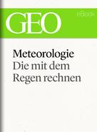 GEO Magazin: Meteorologie: Die mit dem Regen rechnen (GEO eBook Single)