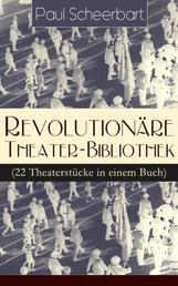 Revolutionäre Theater-Bibliothek (22 Theaterstücke in einem Buch) - Die Welt geht unter! + Der Regierungswechsel + Es lebe Europa! + Der fanatische Bürgermeister + Die lustigen Räuber + Das Gift + Lachende Gespenster + Das Mirakel + Rübezahl...