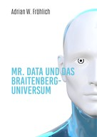 Adrian W. Fröhlich: Mr. Data und das Braitenberg-Universum
