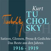 Kurt Tucholsky: Satiren, Glossen, Prosa und Gedichte - Das Beste aus den Jahren 1916 – 1919