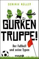Dominik Müller: Gurkentruppe! ★★★