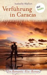 Verführung in Caracas - Ein Romantic-Kiss-Roman - Band 5