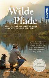 Wilde Pfade - Mit der Kraft der Natur zu einer neuen Mensch-Hund-Beziehung