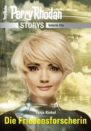 PERRY RHODAN-Storys: Die Friedensforscherin - Galacto City