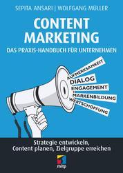 Content Marketing. Das Praxis-Handbuch für Unternehmen - Strategie entwickeln, Content planen, Zielgruppe erreichen