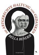 Bella Bender: Die artgerechte Haltung von Gedanken