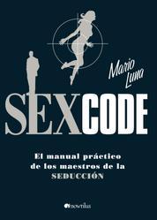 Sex Code - El manual práctico de los maestros de la seducción