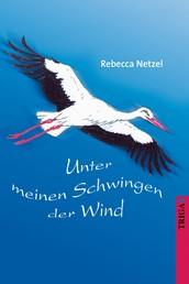 Unter meinen Schwingen der Wind - Roman