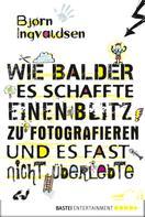 Björn Ingvaldsen: Wie Balder es schaffte, einen Blitz zu fotografieren, und es fast nicht überlebte ★★★★
