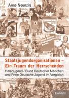 Anne Neunzig: Staatsjugendorganisationen – Ein Traum der Herrschenden
