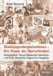 Staatsjugendorganisationen – Ein Traum der Herrschenden - Hitlerjugend/Bund Deutscher Mädchen und Freie Deutsche Jugend im Vergleich