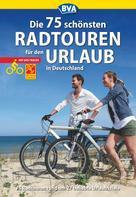 BVA Bielefelder Verlag GmbH & Co. KG: Die 75 schönsten Radtouren für den Urlaub mit GPS-Tracks ★★★