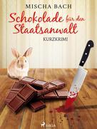 Mischa Bach: Schokolade für den Staatsanwalt - Kurzkrimi ★★★