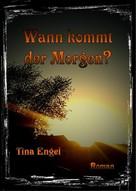 Tina Engel: Wann kommt der Morgen?