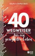 Steffen Beck: 40 Wegweiser für ein gesegnetes Leben