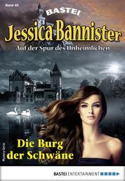 Jessica Bannister 40 - Mystery-Serie - Die Burg der Schwäne
