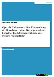 """Oper als Performance. Eine Untersuchung der Korrelation beider Gattungen anhand konrekter Produktionsausschnitte aus Mozarts """"Zauberflöte"""""""