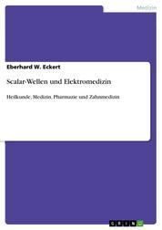 Scalar-Wellen und Elektromedizin - Heilkunde, Medizin, Pharmazie und Zahnmedizin