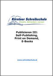 Publizieren III: Self-Publishing, Print on Demand, E-Books