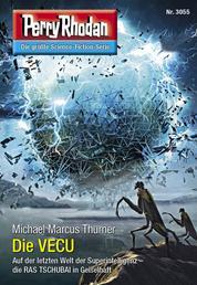"""Perry Rhodan 3055: Die VECU - Perry Rhodan-Zyklus """"Mythos"""""""
