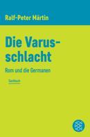 Dr. Ralf-Peter Märtin: Die Varusschlacht