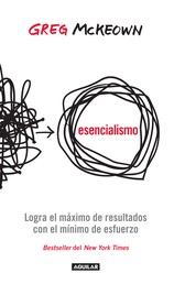 Esencialismo - Logra el máximo de resultados con el mínimo de esfuerzos