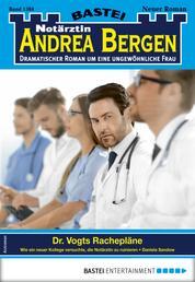 Notärztin Andrea Bergen 1384 - Arztroman - Dr. Vogts Rachepläne