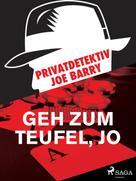 Joe Barry: Privatdetektiv Joe Barry - Geh zum Teufel, Jo