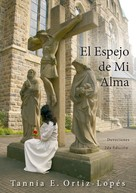 Tannia E. Ortiz-Lopés: El Espejo de Mi Alma