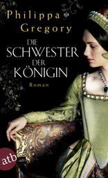 Die Schwester der Königin - Roman