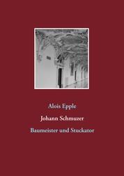 Johann Schmuzer - Baumeister und Stuckator