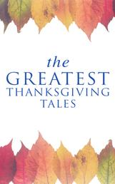 The Greatest Thanksgiving Tales - How We Kept Thanksgiving at Oldtown, Two Thanksgiving Day Gentlemen, The Master of the Harvest, Three Thanksgivings, Ezra's Thanksgivin' Out West, A Wolfville Thanksgiving...