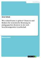 Arne Schulz: Wie schnell kann es gehen? Chancen und Risiken für systemische Beratung im pädagogischen Kontext in der sich beschleunigenden Gesellschaft