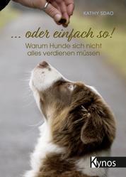 ... oder einfach so! - Warum Hunde sich nicht alles verdienen müssen