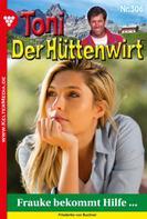Friederike von Buchner: Toni der Hüttenwirt 306 – Heimatroman