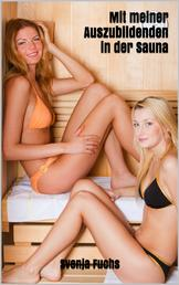 Mit meiner Auszubildenden in der Sauna - Lesben Roman