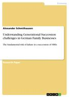Alexander Schmithausen: Understanding Generational Succession challenges in German Family Businesses