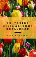 Yasmin Brookes: 30-tägige Minimalismus Challenge: Entrümpeln leicht gemacht - Schritt für Schritt das Leben vereinfachen ★★★