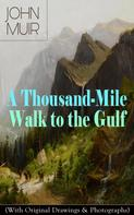 John Muir: A Thousand-Mile Walk to the Gulf (With Original Drawings & Photographs)