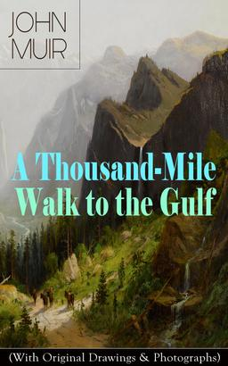 A Thousand-Mile Walk to the Gulf (With Original Drawings & Photographs)