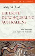Ludwig Leichhardt: Die erste Durchquerung Australiens