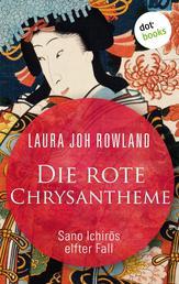 Die rote Chrysantheme: Sano Ichirōs elfter Fall - Historischer Kriminalroman