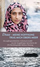 Doaa - Meine Hoffnung trug mich über das Meer - Ein außergewöhnliches Schicksal, erzählt von der langjährigen Sprecherin der UN-Flüchtlingshilfe Melissa Fleming