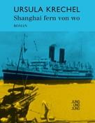 Ursula Krechel: Shanghai fern von wo ★★