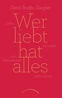 Gerd Bodhi Ziegler: Wer liebt hat alles ★★★★★