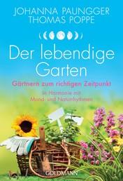 Der lebendige Garten - Gärtnern zum richtigen Zeitpunkt - In Harmonie mit Mond- und Naturrhythmen