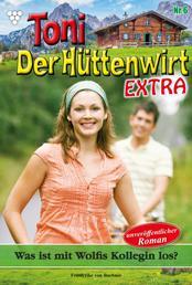 Toni der Hüttenwirt Extra 6 – Heimatroman - Was ist mit Wolfis Kollegin los?