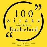 100 Zitate von Gaston Bachelard - Sammlung 100 Zitate